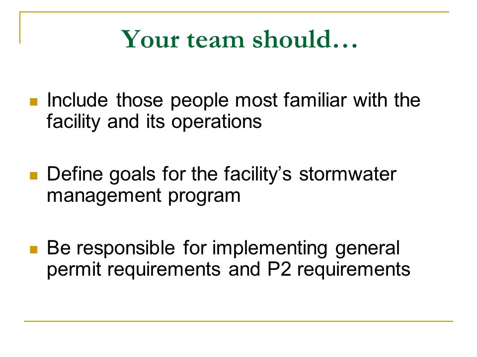 Your team should… Include those people most familiar with the facility and its operations.