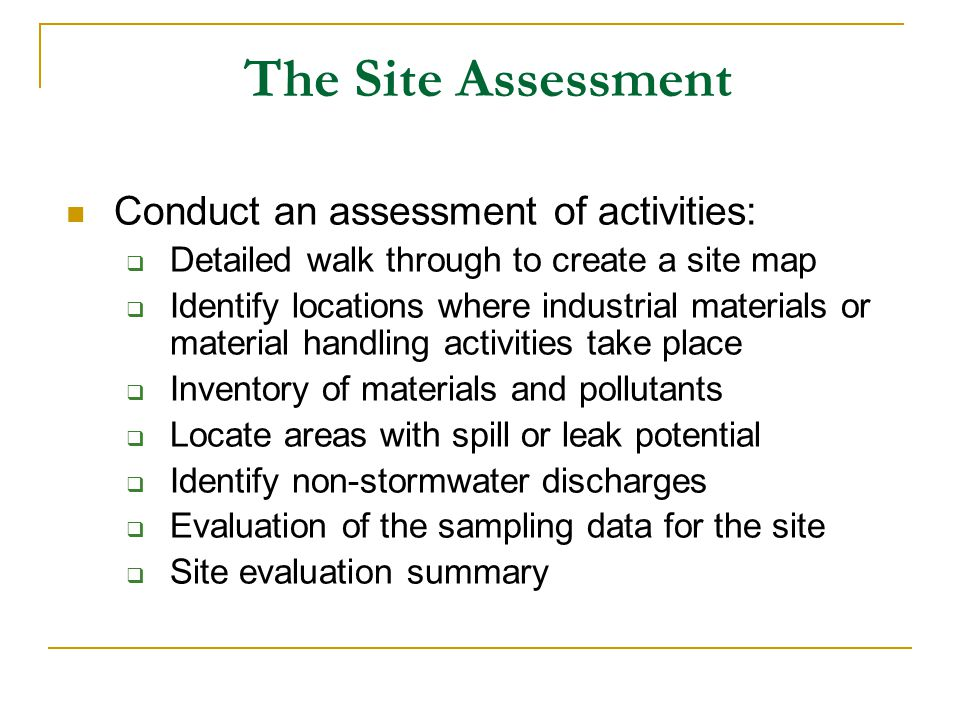 The Site Assessment Conduct an assessment of activities: