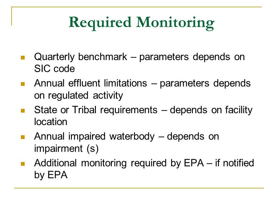 Required Monitoring Quarterly benchmark – parameters depends on SIC code. Annual effluent limitations – parameters depends on regulated activity.