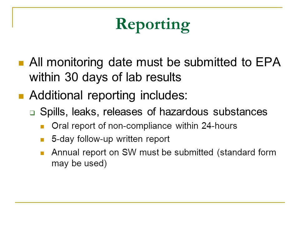 Reporting All monitoring date must be submitted to EPA within 30 days of lab results. Additional reporting includes: