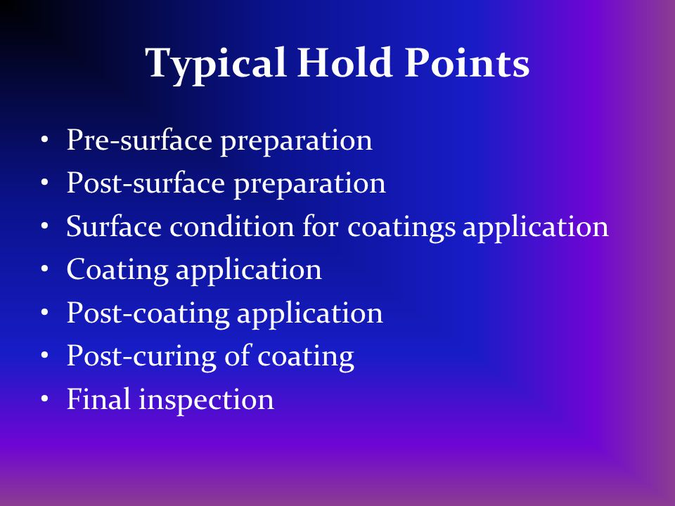 Typical Hold Points Pre-surface preparation Post-surface preparation
