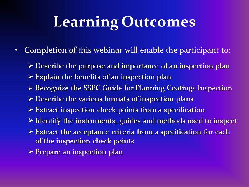 Learning Outcomes Completion of this webinar will enable the participant to: Describe the purpose and importance of an inspection plan.