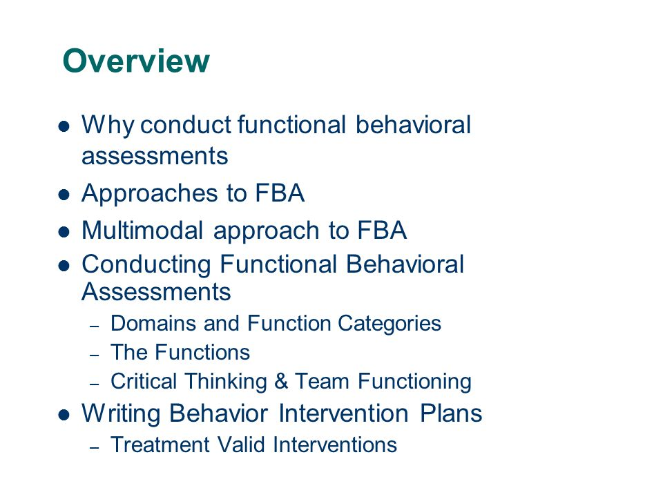 Overview Why conduct functional behavioral assessments