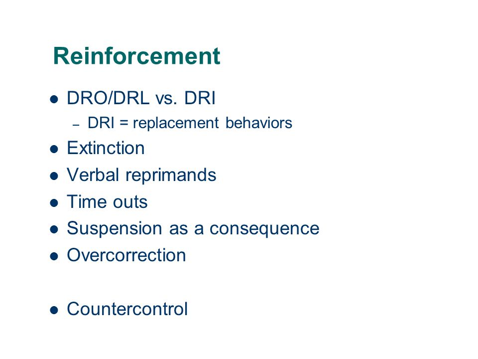 Reinforcement DRO/DRL vs. DRI Extinction Verbal reprimands Time outs