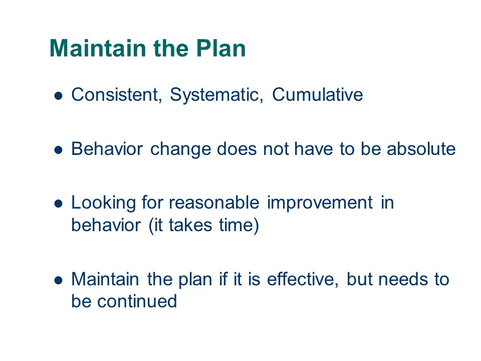 Maintain the Plan Consistent, Systematic, Cumulative