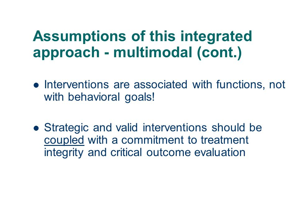 Assumptions of this integrated approach - multimodal (cont.)