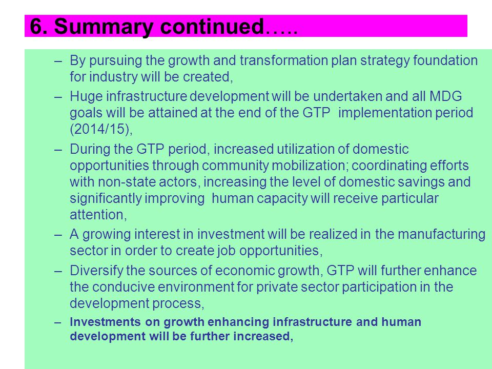 6. Summary continued….. By pursuing the growth and transformation plan strategy foundation for industry will be created,