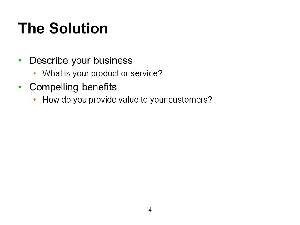 The Solution Describe your business Compelling benefits