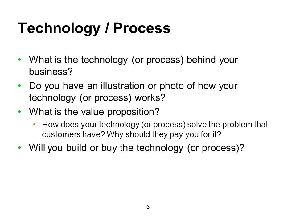 Technology / Process What is the technology (or process) behind your business