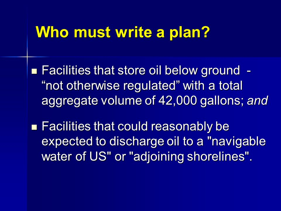 Who must write a plan Facilities that store oil below ground - not otherwise regulated with a total aggregate volume of 42,000 gallons; and.
