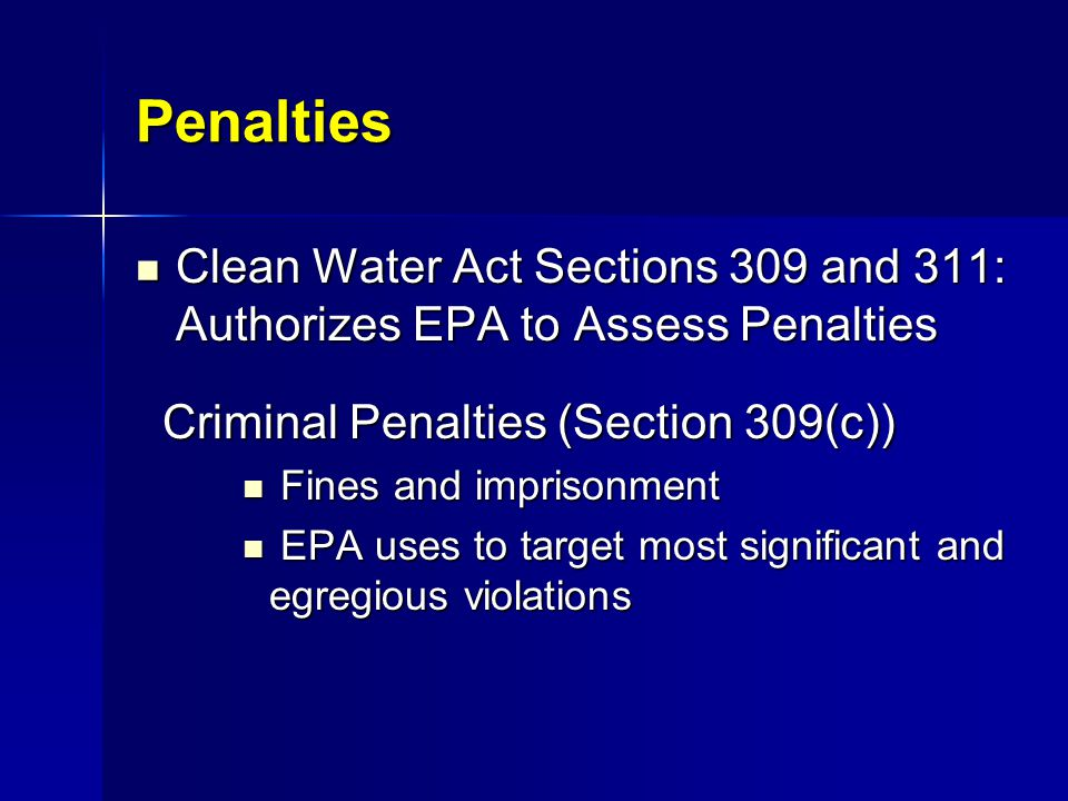 Penalties Clean Water Act Sections 309 and 311: Authorizes EPA to Assess Penalties. Criminal Penalties (Section 309(c))