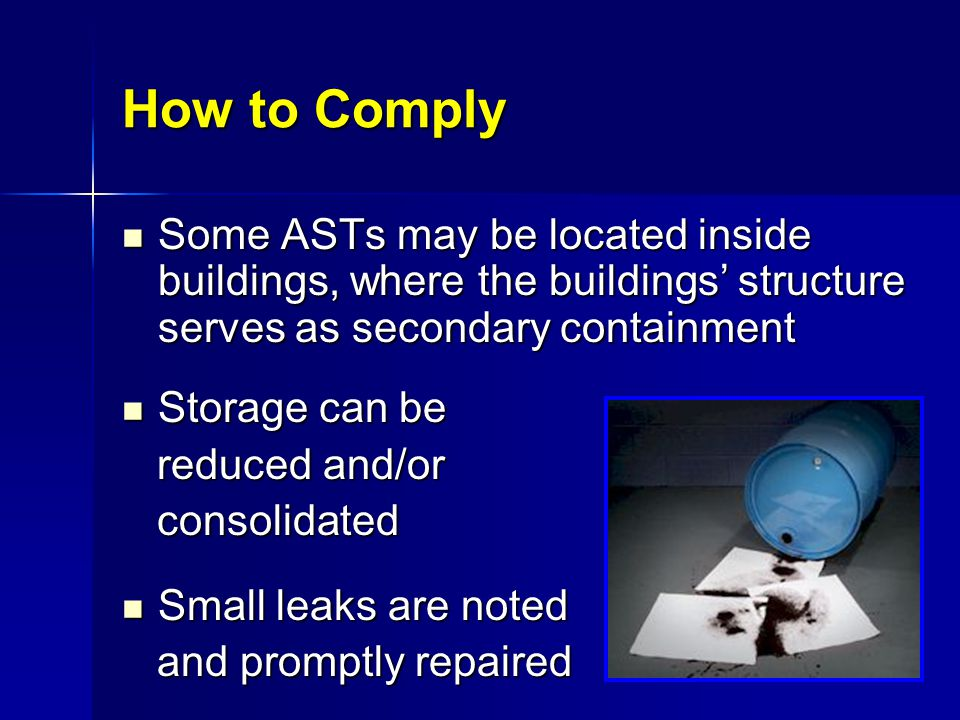 How to Comply Some ASTs may be located inside buildings, where the buildings' structure serves as secondary containment.