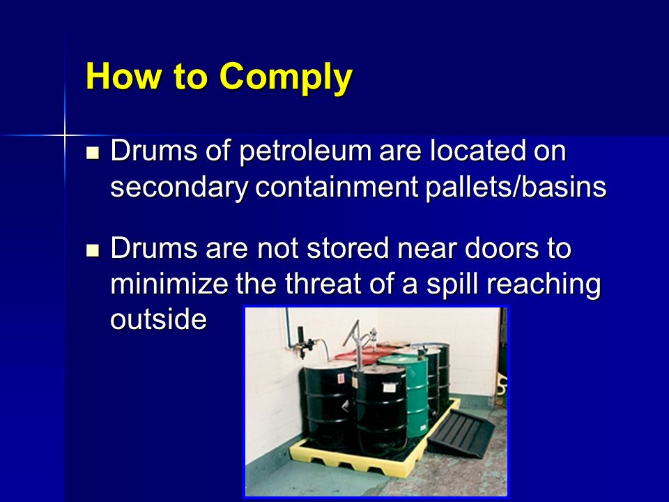 How to Comply Drums of petroleum are located on secondary containment pallets/basins.