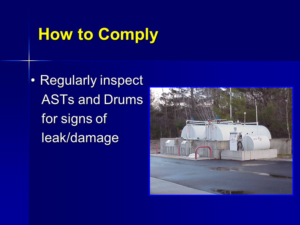 How to Comply Regularly inspect ASTs and Drums for signs of