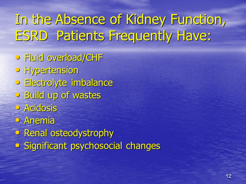 In the Absence of Kidney Function, ESRD Patients Frequently Have: