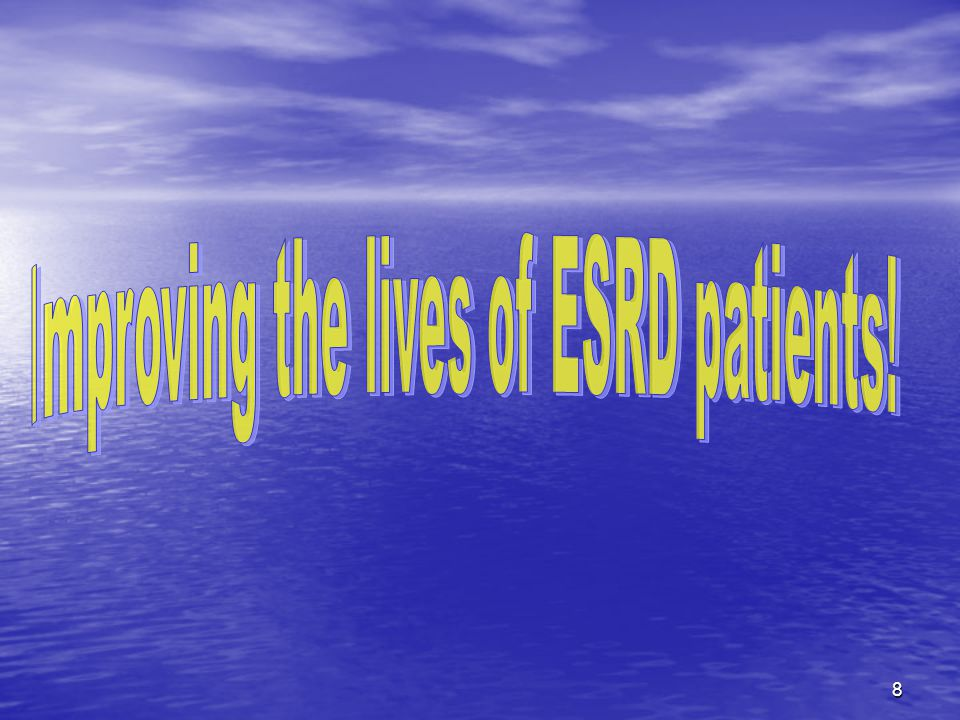 Improving the lives of ESRD patients!