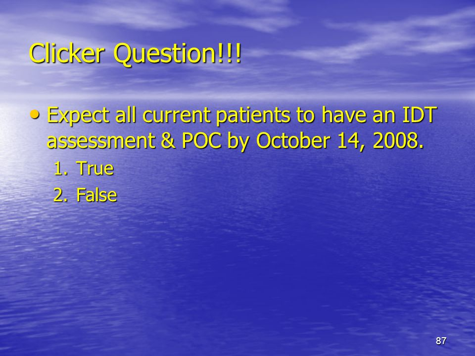 Clicker Question!!! Expect all current patients to have an IDT assessment & POC by October 14,
