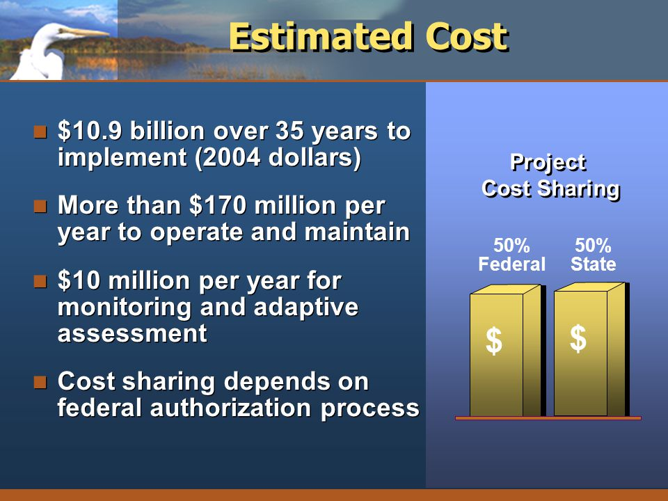 Estimated Cost $10.9 billion over 35 years to implement (2004 dollars) More than $170 million per year to operate and maintain.