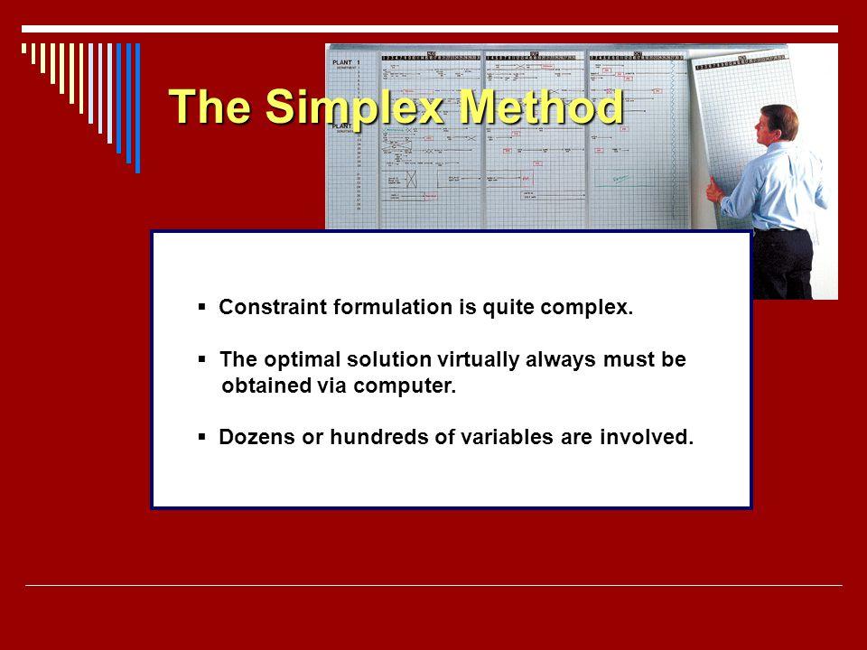 The Simplex Method Constraint formulation is quite complex.