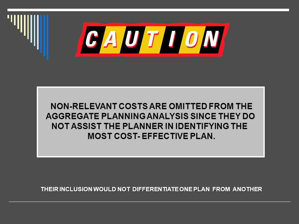 NOT ASSIST THE PLANNER IN IDENTIFYING THE MOST COST- EFFECTIVE PLAN.