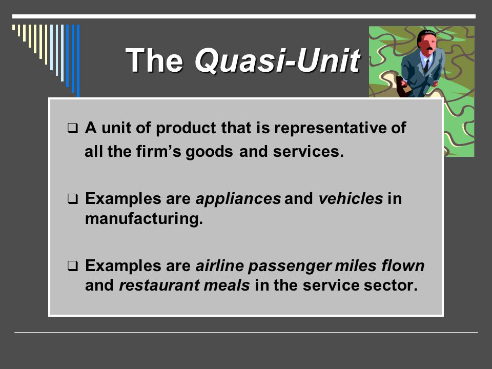 The Quasi-Unit A unit of product that is representative of