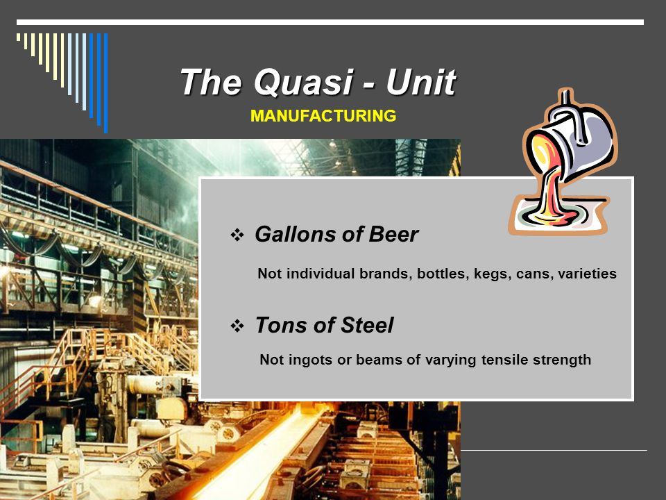 The Quasi - Unit Not individual brands, bottles, kegs, cans, varieties