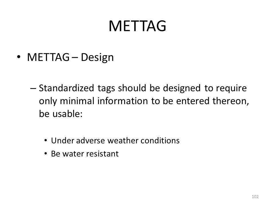 COSCAP-BAG METTAG. METTAG – Design. Standardized tags should be designed to require only minimal information to be entered thereon, be usable: