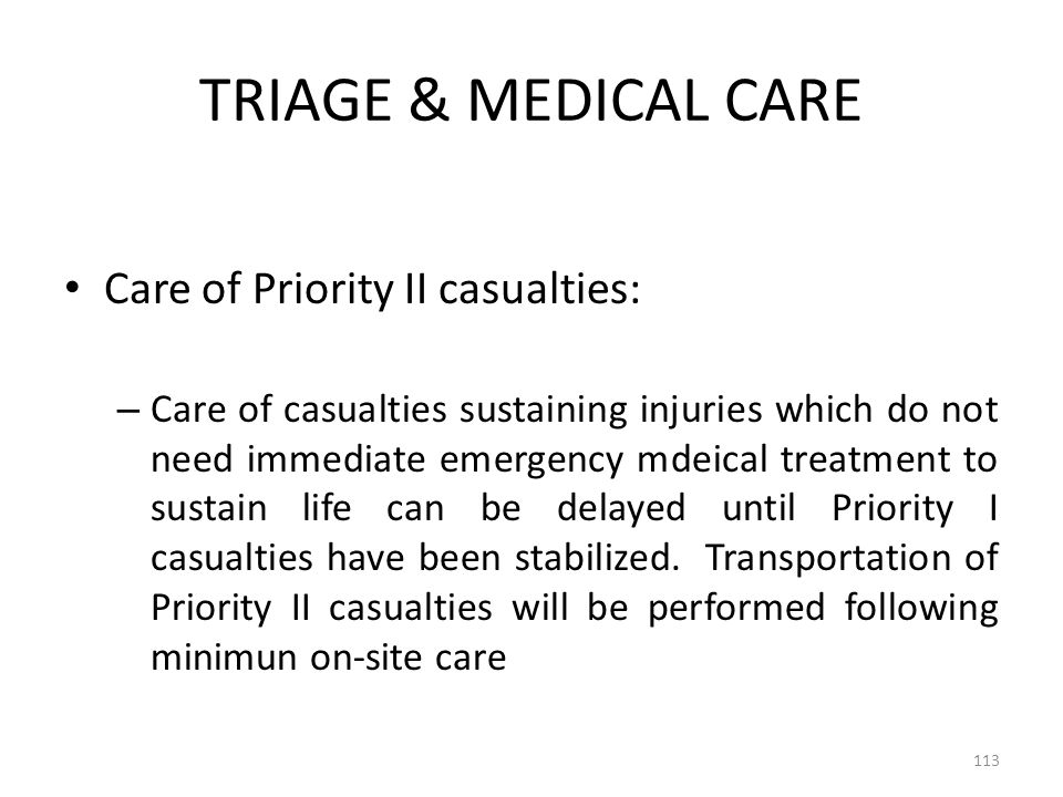 TRIAGE & MEDICAL CARE Care of Priority II casualties: