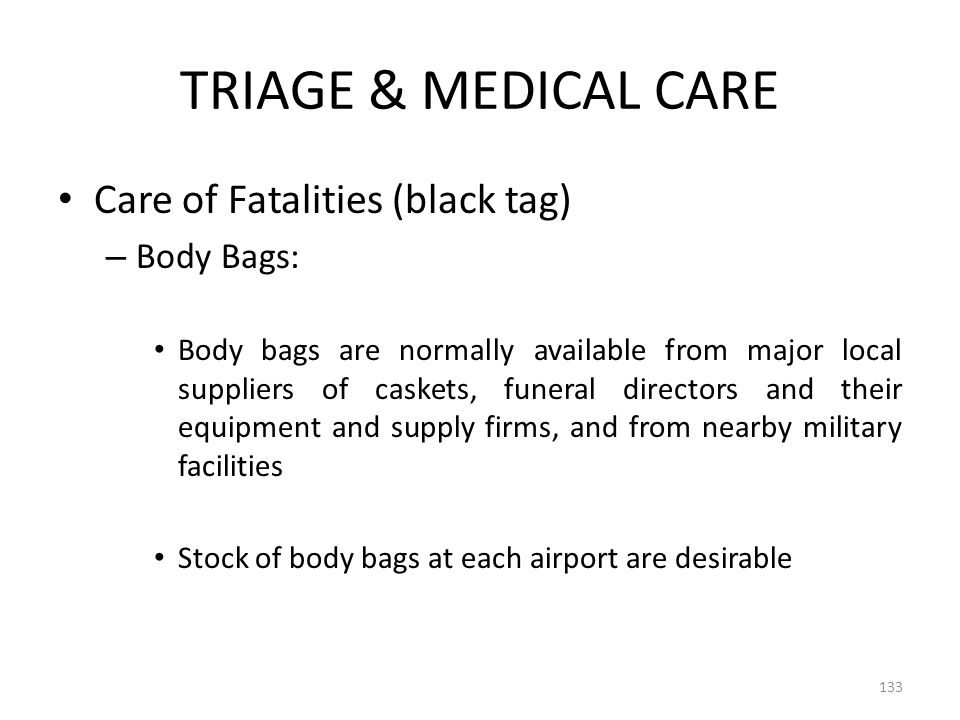 TRIAGE & MEDICAL CARE Care of Fatalities (black tag) Body Bags: