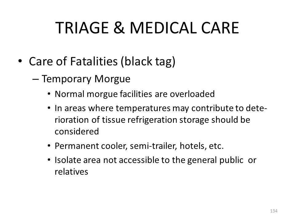 TRIAGE & MEDICAL CARE Care of Fatalities (black tag) Temporary Morgue