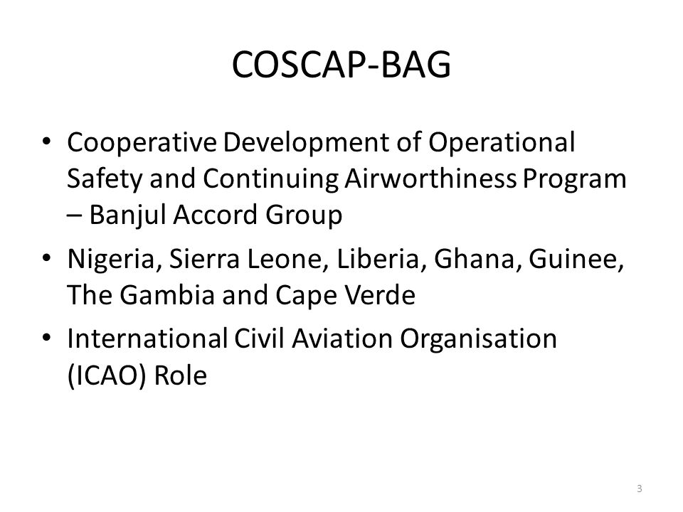 COSCAP-BAG COSCAP-BAG. Cooperative Development of Operational Safety and Continuing Airworthiness Program – Banjul Accord Group.