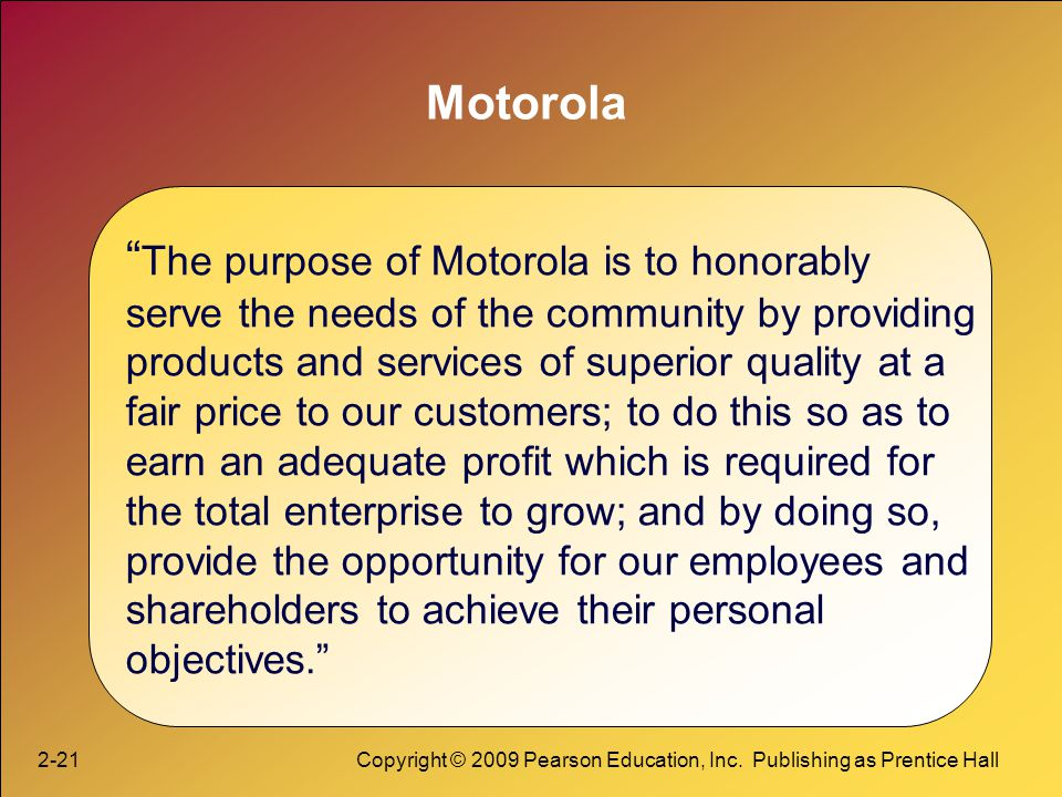 The purpose of Motorola is to honorably