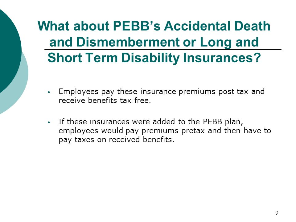 What about PEBB's Accidental Death and Dismemberment or Long and Short Term Disability Insurances