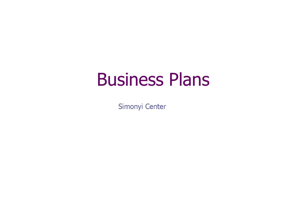 Business Plans Simonyi Center