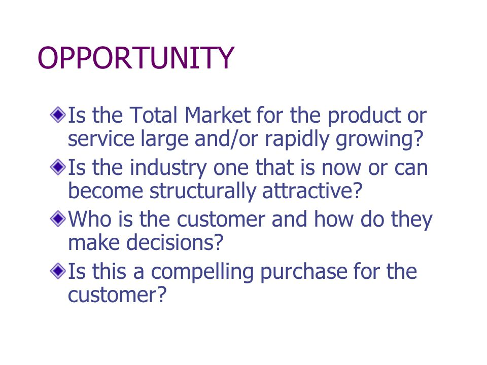 OPPORTUNITY Is the Total Market for the product or service large and/or rapidly growing