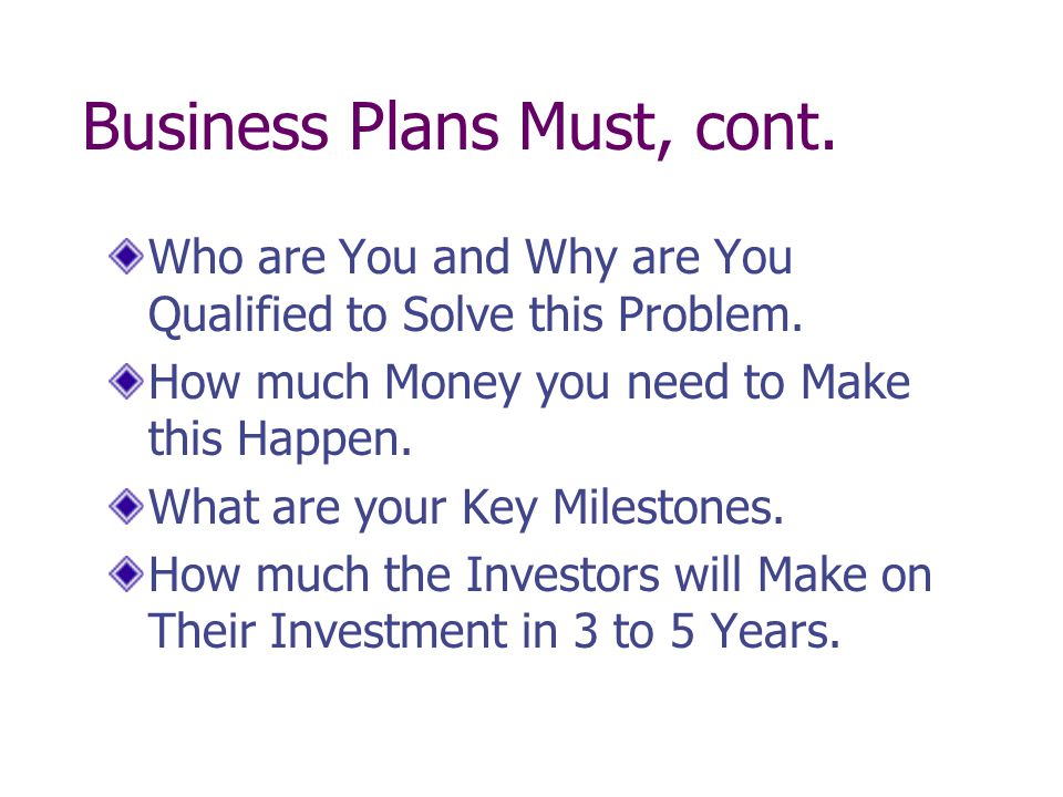 Business Plans Must, cont.