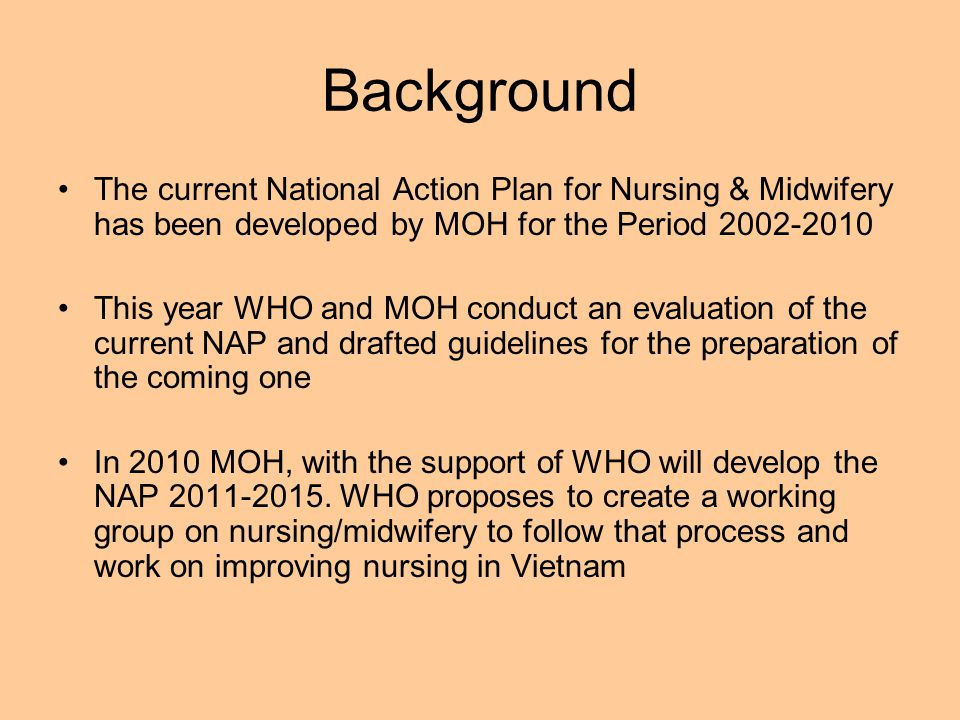 Background The current National Action Plan for Nursing & Midwifery has been developed by MOH for the Period 2002-2010.
