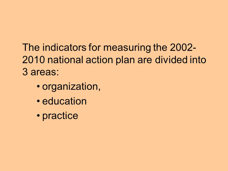The indicators for measuring the 2002-2010 national action plan are divided into 3 areas: