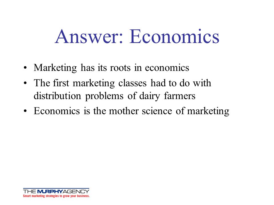 Answer: Economics Marketing has its roots in economics