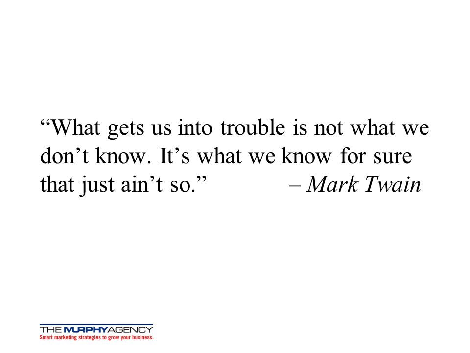 What gets us into trouble is not what we don't know