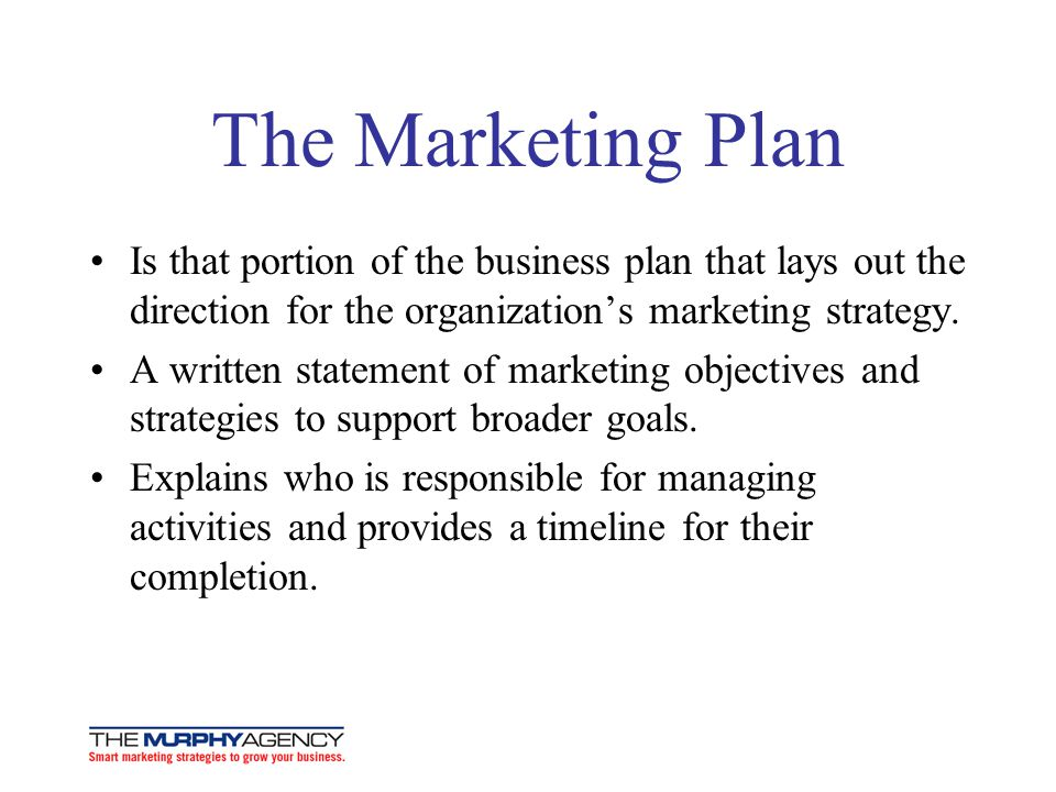 The Marketing Plan Is that portion of the business plan that lays out the direction for the organization's marketing strategy.