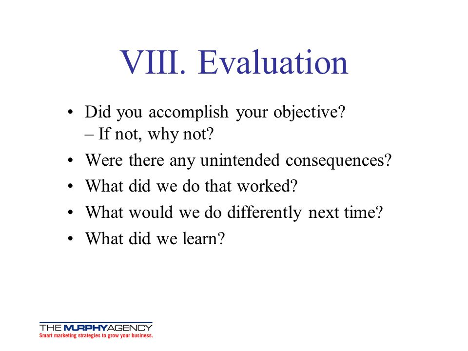 VIII. Evaluation Did you accomplish your objective – If not, why not