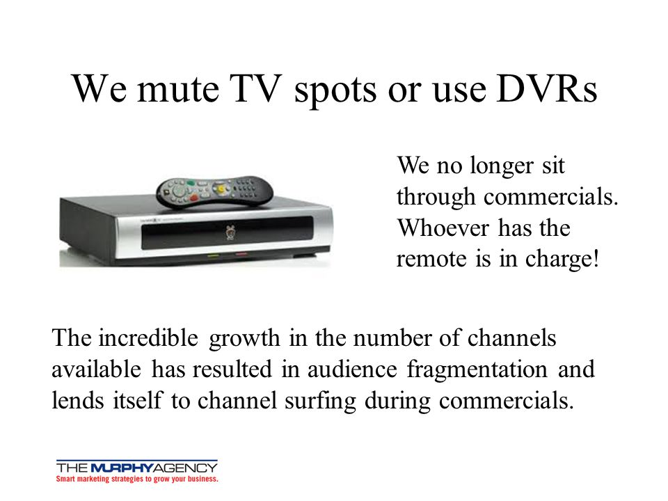 We mute TV spots or use DVRs