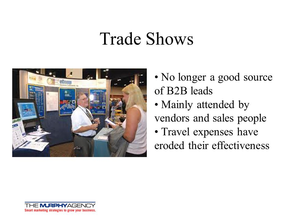 Trade Shows • No longer a good source of B2B leads