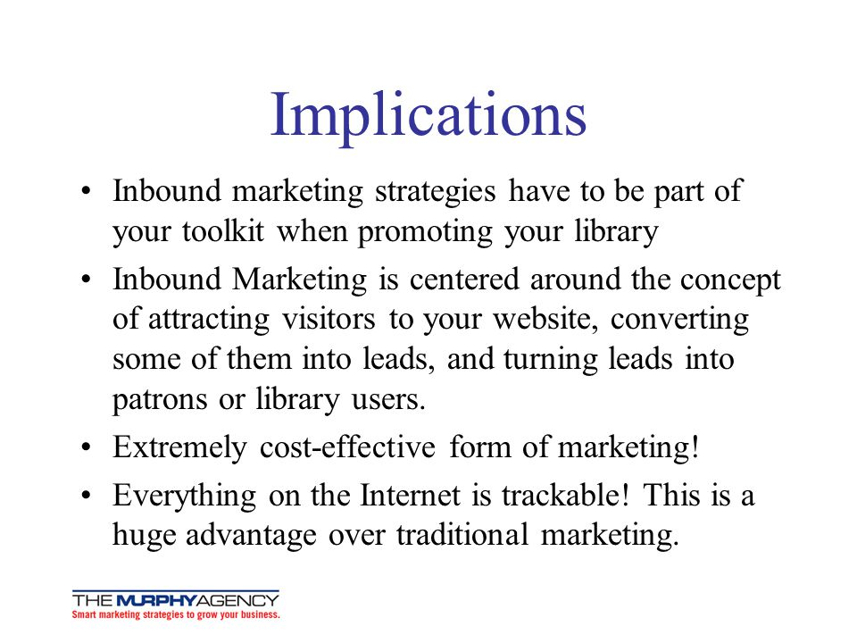 Implications Inbound marketing strategies have to be part of your toolkit when promoting your library.