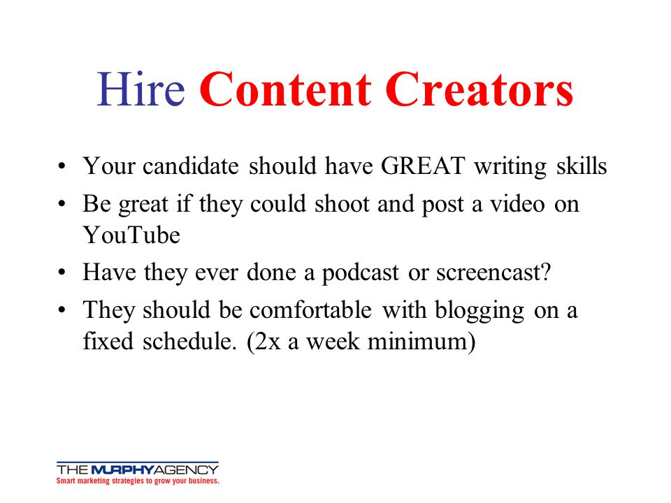 Hire Content Creators Your candidate should have GREAT writing skills