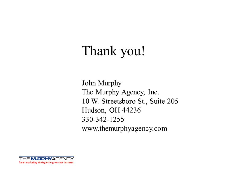 Thank you! John Murphy The Murphy Agency, Inc.