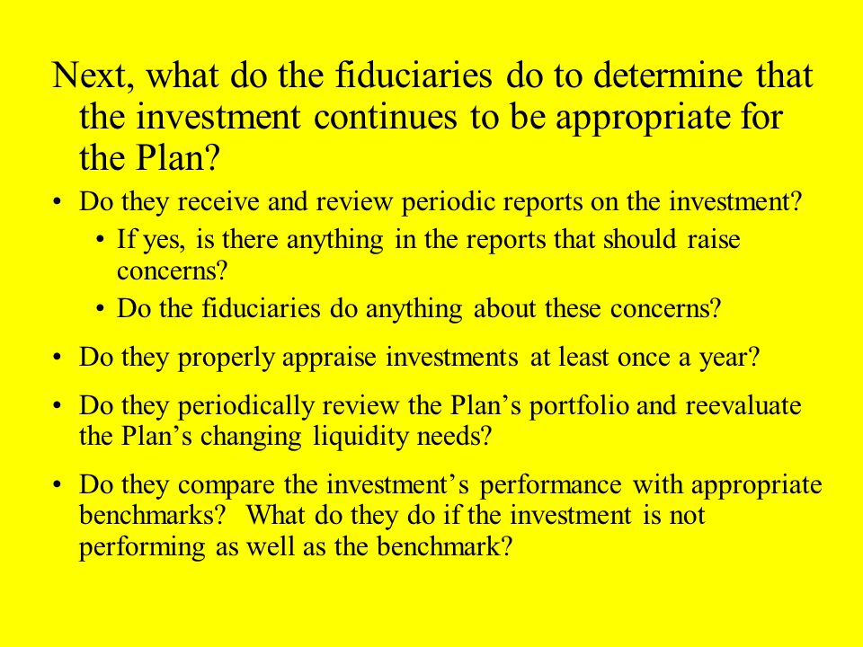 Next, what do the fiduciaries do to determine that the investment continues to be appropriate for the Plan