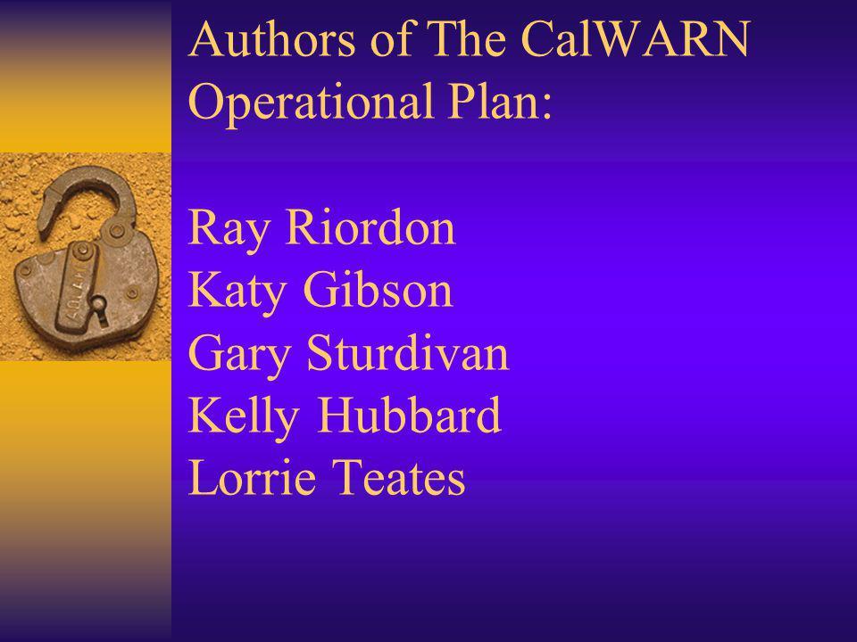 Authors of The CalWARN Operational Plan: Ray Riordon Katy Gibson Gary Sturdivan Kelly Hubbard Lorrie Teates