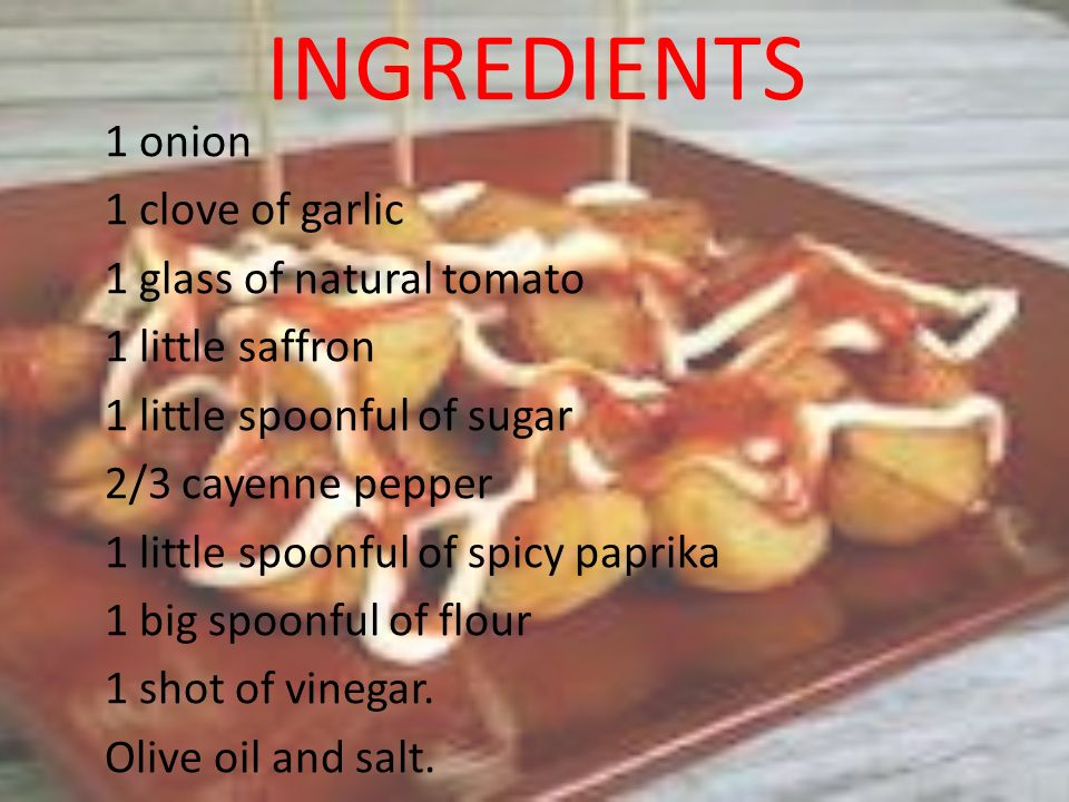 INGREDIENTS 1 onion 1 clove of garlic 1 glass of natural tomato